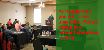At *Ghosti-con you will learn about Neo-Pagan topics in a relaxed classroom setting.